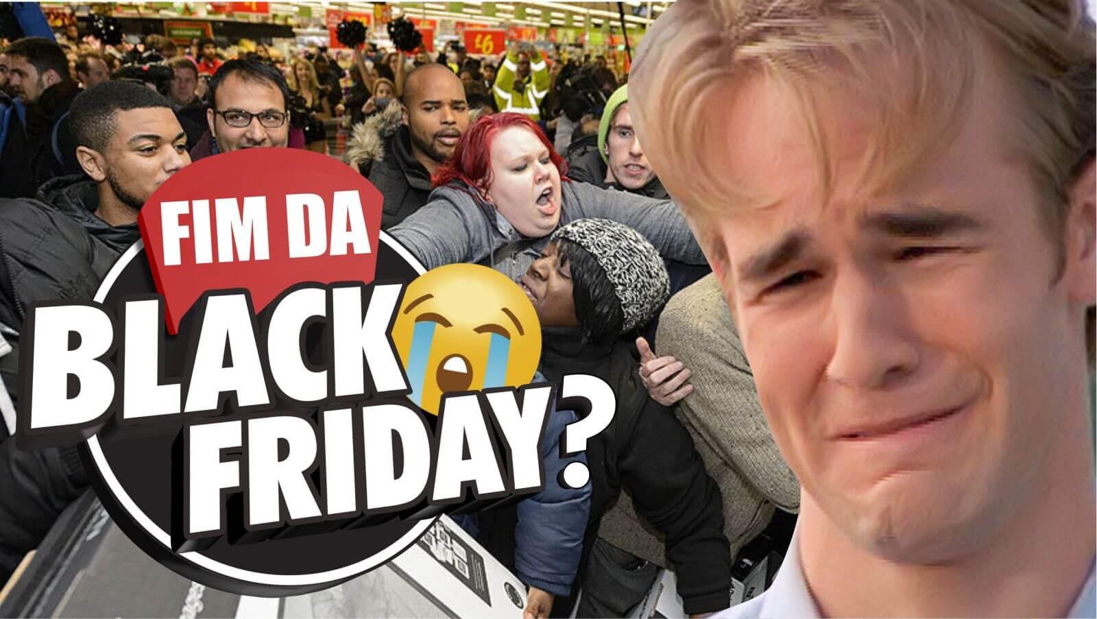FIM DA BLACK FRIDAY - Mais Curiosidades